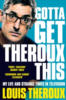Gotta Get Theroux This : My life and strange times in television, EPUB eBook