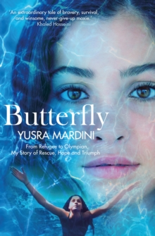 Butterfly : From Refugee to Olympian, My Story of Rescue, Hope and Triumph, Hardback Book