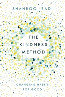 The Kindness Method : Changing Habits for Good, Paperback Book