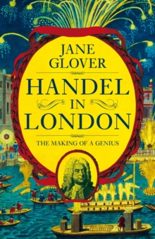 Handel in London : The Making of a Genius, Hardback Book
