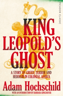 King Leopold's Ghost : A Story of Greed, Terror and Heroism in Colonial Africa, Paperback / softback Book