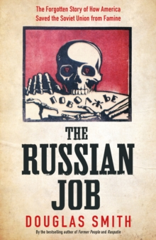 The Russian Job : The Forgotten Story of How America Saved Russia from Famine, Hardback Book