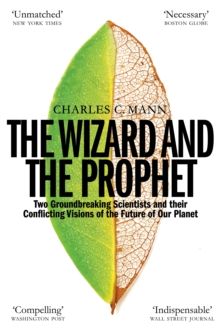 The Wizard and the Prophet : Two Groundbreaking Scientists and Their Conflicting Visions of the Future of Our Planet, EPUB eBook