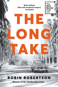 The Long Take: Shortlisted for the Man Booker Prize, Paperback / softback Book