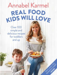 Real Food Kids Will Love : Over 100 simple and delicious recipes for toddlers and up, Hardback Book