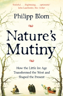Nature's Mutiny : How the Little Ice Age Transformed the West and Shaped the Present, Paperback / softback Book