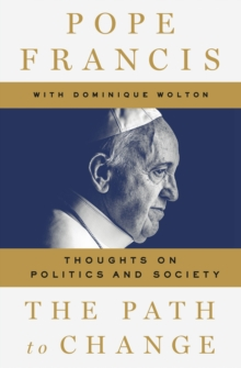 The Path to Change : Thoughts on Politics and Society, Hardback Book