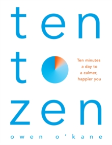 Ten to Zen : Ten Minutes a Day to a Calmer, Happier You, Paperback / softback Book