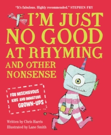 I'm Just No Good At Rhyming : And Other Nonsense for Mischievous Kids and Immature Grown-Ups, EPUB eBook