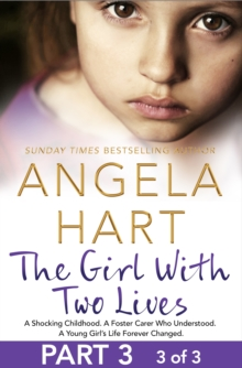 The Girl With Two Lives Part 3 of 3 : A Shocking Childhood. A Foster Carer Who Understood. A Young Girl's Life Forever Changed., EPUB eBook