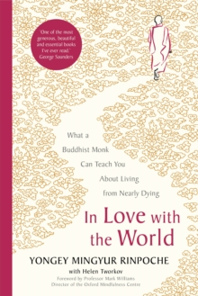 In Love with the World : What a Buddhist Monk Can Teach You About Living from Nearly Dying, Hardback Book