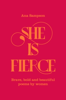 She is Fierce : Brave, Bold  and Beautiful Poems by Women, Hardback Book