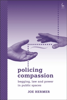 Policing Compassion : Begging, Law and Power in Public Spaces, EPUB eBook