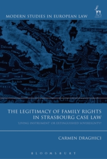 The Legitimacy of Family Rights in Strasbourg Case Law : `Living Instrument' or Extinguished Sovereignty?, Hardback Book