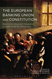 The European Banking Union and Constitution : Beacon for Advanced Integration or Death-Knell for Democracy?, EPUB eBook