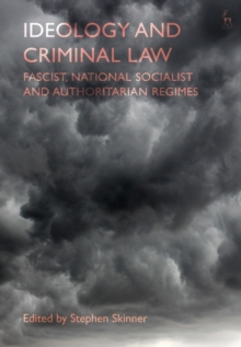 Ideology and Criminal Law : Fascist, National Socialist and Authoritarian Regimes, PDF eBook
