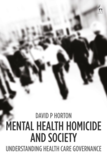 Mental Health Homicide and Society : Understanding Health Care Governance, Hardback Book
