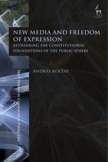 New Media and Freedom of Expression : Rethinking the Constitutional Foundations of the Public Sphere, PDF eBook