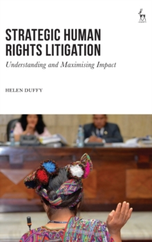 Strategic Human Rights Litigation : Understanding and Maximising Impact, Hardback Book