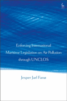 Enforcing International Maritime Legislation on Air Pollution through UNCLOS, EPUB eBook