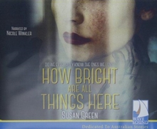 HOW BRIGHT ARE ALL THINGS HERE, CD-Audio Book