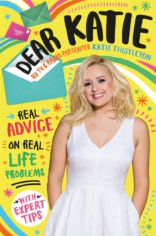 Dear Katie : Real advice on real life problems with expert tips, Paperback Book