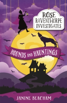 Rose Raventhorpe Investigates: Hounds and Hauntings : Book 3, Paperback Book