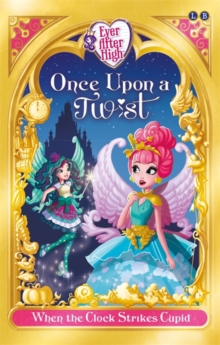 Ever After High: When The Clock Strikes Cupid : Once Upon a Twist Book 1, Paperback Book