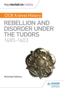 My Revision Notes : OCR A-level History: Rebellion and Disorder under the Tudors 1485-1603, PDF eBook