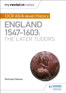 My Revision Notes: OCR as/A-Level History: England 1547-1603: the Later Tudors, Paperback Book