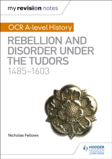 My Revision Notes: OCR A-level History: Rebellion and Disorder under the Tudors 1485-1603, Paperback / softback Book
