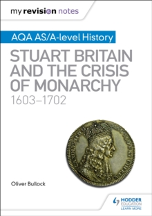 My Revision Notes: AQA AS/A-level History: Stuart Britain and the Crisis of Monarchy, 1603-1702, EPUB eBook