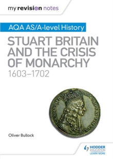 My Revision Notes : AQA AS/A-level History: Stuart Britain and the Crisis of Monarchy, 1603-1702, PDF eBook