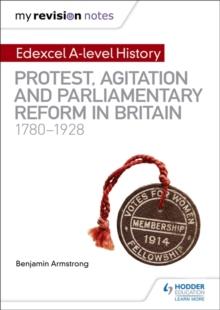 My Revision Notes: Edexcel A-level History: Protest, Agitation and Parliamentary Reform in Britain 1780-1928, Paperback / softback Book