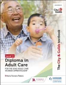 The City & Guilds Textbook Level 3 Diploma in Adult Care for the Lead Adult Care Worker Apprenticeship, EPUB eBook