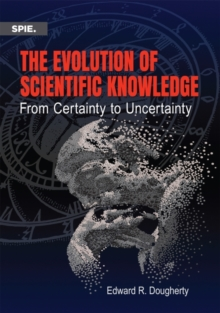 The Evolution of Scientific Knowledge : From Certainty to Uncertainty, Paperback Book