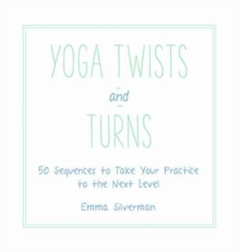 Yoga Twists and Turns : 50 Sequences to Take Your Practice to the Next Level, Hardback Book
