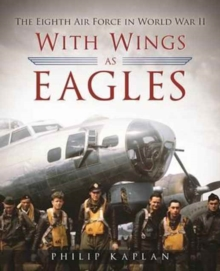With Wings As Eagles : The Eighth Air Force in World War II, Hardback Book