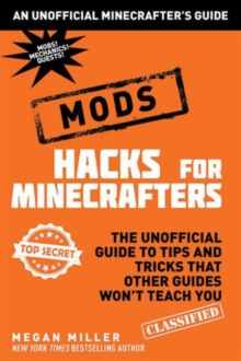Hacks for Minecrafters: Mods : The Unofficial Guide to Tips and Tricks That Other Guides Won't Teach You, Hardback Book