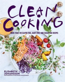 Clean Cooking : More Than 100 Gluten-Free, Dairy-Free, and Sugar-Free Recipes, Hardback Book