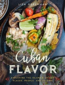 Cuban Flavor : Exploring the Island's Unique Places, People, and Cuisine, Hardback Book