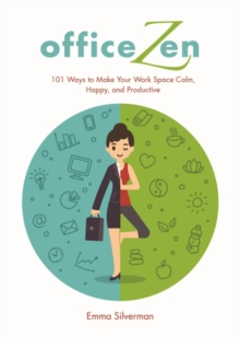 Office Zen : 101 Ways to Make Your Work Space Calm, Happy, and Productive, Hardback Book