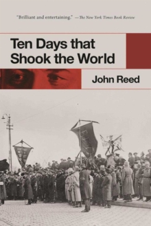 an overview of the ten days that shook the world during the russian revolution John silas jack reed, author of ten days that shook the world, the famous first-hand account of the october revolution, was born to a family of rich industrialists and enjoyed a privileged youth at private school and harvard university, where he indulged in the full range of social, cultural and sporting entertainments on offer.