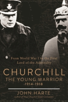 Churchill The Young Warrior : How He Helped Win the First World War, Hardback Book