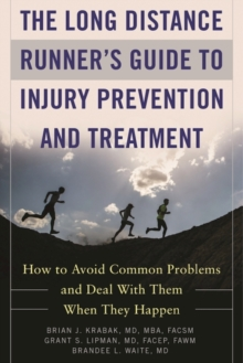 The Long Distance Runner's Guide to Injury Prevention and Treatment : How to Avoid Common Problems and Deal with Them When They Happen, Paperback / softback Book