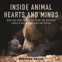 Inside Animal Hearts and Minds : Bears That Count, Goats That Surf, and Other True Stories of Animal Intelligence and Emotion, Hardback Book