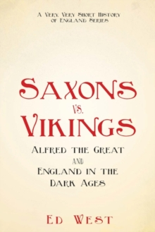 Saxons vs. Vikings : Alfred the Great and England in the Dark Ages, Hardback Book
