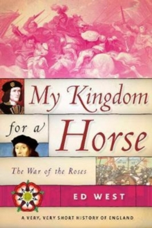 My Kingdom for a Horse : The War of the Roses, Hardback Book