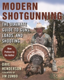 Modern Shotgunning : The Ultimate Guide to Guns, Loads, and Shooting, Paperback Book