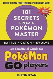 101 Secrets from a Pokemon Master : An Unofficial Guide for Pokemon GO Players, Hardback Book